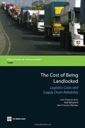 The Cost of Being Landlocked: Logistics Costs and Supply Chain Reliability - Arvis, Jean-Franois / Raballand, Gael / Marteau, Jean-Francois