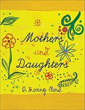 Mothers and Daughters: A Loving Bond - Andrews McMeel Publishing / Ariel Books