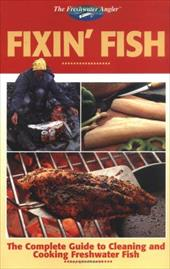 Fixin' Fish: The Complete Guide to Cleaning and Cooking Freshwater Fish - Bashline, Sylvia G. / Creative Publishing International / Editors of Creative Publishing