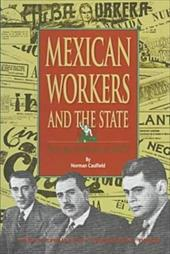 Mexican Workers and the State: From the Porfiriato to NAFTA - Caulfield, Norman