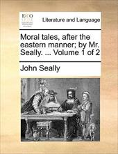 Moral Tales, After the Eastern Manner; By Mr. Seally. ... Volume 1 of 2 - Seally, John
