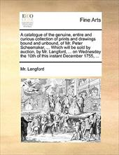 A   Catalogue of the Genuine, Entire and Curious Collection of Prints and Drawings Bound and Unbound, of Mr. Peter Scheemaker, ... - Langford, MR