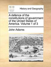 A Defence of the Constitutions of Government of the United States of America. Volume 1 of 3 - Adams, John