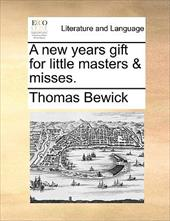 A New Years Gift for Little Masters & Misses. - Bewick, Thomas