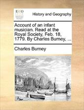 Account of an Infant Musician. Read at the Royal Society, Feb. 18, 1779. by Charles Burney, ... - Burney, Charles