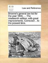 Browne's General Law List for the Year 1800, ... the Nineteenth Edition, with Great Improvements. Corrected .. to the Present Time - Multiple Contributors