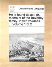 He Is Found at Last: Or, Memoirs of the Beverley Family. in Two Volumes. ... Volume 1 of 2 - Multiple Contributors