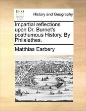 Impartial Reflections Upon Dr. Burnet's Posthumous History. by Philalethes. - Earbery, Matthias