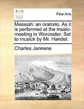 Messiah: An Oratorio. as It Is Performed at the Music-Meeting in Worcester. Set to Musick by Mr. Handel. - Jennens, Charles