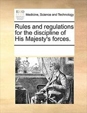 Rules and Regulations for the Discipline of His Majesty's Forces. - Multiple Contributors