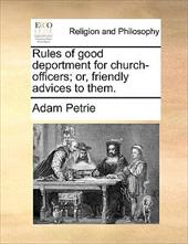 Rules of Good Deportment for Church-Officers; Or, Friendly Advices to Them. - Petrie, Adam