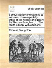 Serious Advice and Warning to Servants, More Especially Those of the Nobility and Gentry. by Thomas Broughton, ... the Fourth Edit - Broughton, Thomas