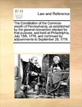 The Constitution of the Common-Wealth of Pennsylvania, as Established by the General Convention Elected for That Purpose, and Held - Multiple Contributors