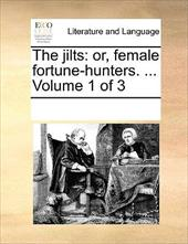The Jilts: Or, Female Fortune-Hunters. ... Volume 1 of 3 - Multiple Contributors