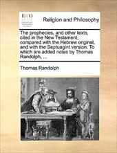 The Prophecies, And Other Texts, Cited In The New Testament, Compared With The Hebrew Original, And With The Septuagint Version. T