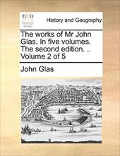 The Works of MR John Glas. in Five Volumes. the Second Edition. .. Volume 2 of 5 - Glas, John