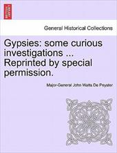 Gypsies: Some Curious Investigations ... Reprinted by Special Permission. - De Peyster, Major-General John Watts