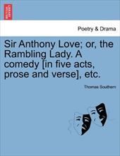Sir Anthony Love; Or, the Rambling Lady. a Comedy [In Five Acts, Prose and Verse], Etc. - Southern, Thomas