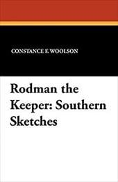 Rodman the Keeper: Southern Sketches - Woolson, Constance Fenimore
