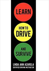 Learn How to Drive and Survive - Azarela, Linda Ann