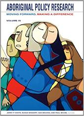 Aboriginal Policy Research, Volume 4: Moving Forward, Making a Difference - White, Jerry P. / Wingert, Susan / Beavon, Dan
