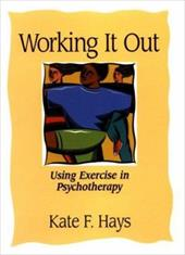 Working It Out: Using Exercise in Psychotherapy - Hays, Kate F.