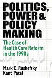 Politics, Power, and Policy Making: The Case of Health Care Reform in the 1990s - Rushefsky, Mark E. / Patel, Kant / Pantel, Kant