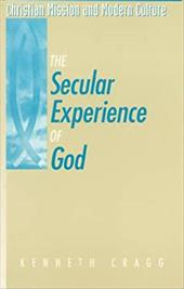 The Secular Experience of God - Cragg, Kenneth
