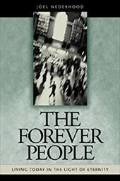 The Forever People: Living Today in the Light of Eternity - Nederhood, Joel H.