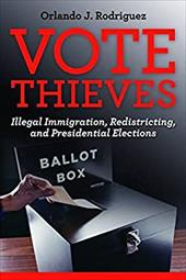 Vote Thieves: Illegal Immigration, Redistricting, and Presidential Elections - Rodriguez, Orlando J.