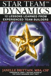 Star Team Dynamics: 12 Lessons Learned from Experienced Team Builders - Brittain, Janelle