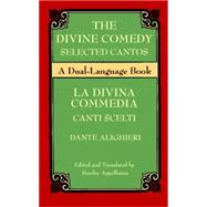 The Divine Comedy Selected Cantos A Dual-Language Book - Dante; Appelbaum, Stanley