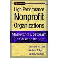 High Performance Nonprofit Organizations : Managing Upstream for Great - Letts, Christine W.; Ryan, William P.; Grossman, Allen