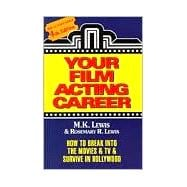 Your Film Acting Career : How to Break into Movies and TV and Survive in Hollywood - Lewis, M. K.