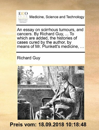 Gebr. - An  Essay on Scirrhous Tumours, and Cancers. by Richard Guy, ... to Which Are Added, the Histories of Cases Cured by the Author, by Means of M