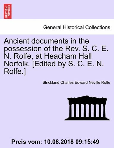 Gebr. - Ancient documents in the possession of the Rev. S. C. E. N. Rolfe, at Heacham Hall Norfolk. [Edited by S. C. E. N. Rolfe.]