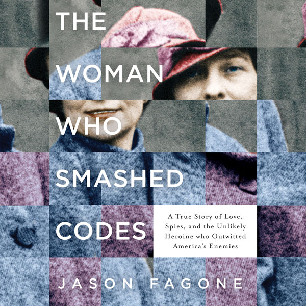 The Woman Who Smashed Codes: A True Story of Love, Spies, and the Unlikely Heroine who Outwitted America´s Enemies , Hörbuch, Digital, 1, 816min - Jason Fagone