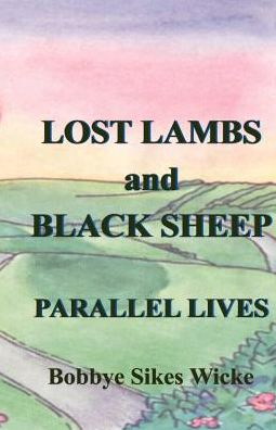 Lost Lambs and Black Sheep: Parallel Lives - Bobbye Sikes Sikes Wicke