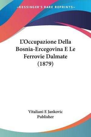 L'Occupazione Della Bosnia-Ercegovina E Le Ferrovie Dalmate (1879) - Vitaliani E Jankovic Publisher