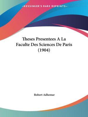 Theses Presentees A La Faculte Des Sciences De Paris (1904)