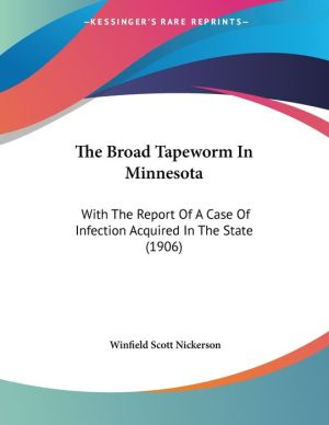 The Broad Tapeworm in Minnesot: With the Report of A Case of Infection Acquired in the State (1906) - Winfield Scott Nickerson