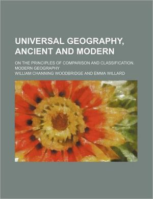 Universal geography, ancient and modern; on the principles of comparison and classification. Modern geography