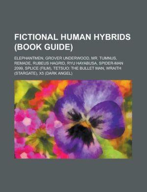 Fictional Human Hybrids (Book Guide): Elephantmen, Grover Underwood, Mr. Tumnus, Remade, Rubeus Hagrid, Ryu Hayabusa, Spider-Man 2099, Splice (Film),