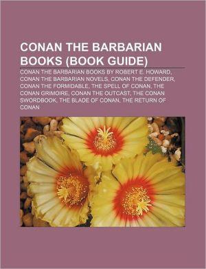 Conan the Barbarian books (Book Guide): Conan the Barbarian books by Robert E. Howard, Conan the Barbarian novels, Conan the Defender
