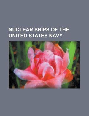 Nuclear Ships of the United States Navy: USS Triton (Ssrn-586), USS Enterprise (Cvn-65), USS Scorpion (Ssn-589), USS Ronald Reagan (Cvn-76), USS John