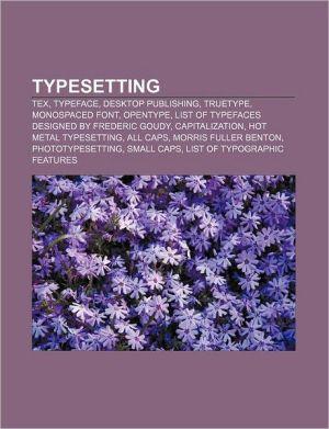 Typesetting: TeX, Typeface, Desktop publishing, TrueType, Monospaced font, OpenType, List of typefaces designed by Frederic Goudy