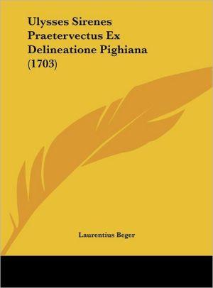 Ulysses Sirenes Praetervectus Ex Delineatione Pighiana (1703) - Laurentius Beger