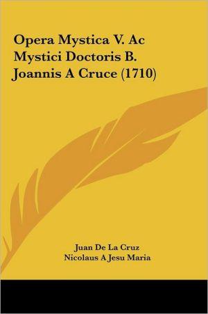Opera Mystica V. Ac Mystici Doctoris B. Joannis A Cruce (1710) - Juan De La Cruz, Nicolaus A Jesu Maria