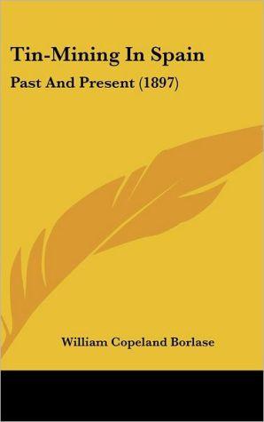 Tin-Mining In Spain: Past And Present (1897) - William Copeland Borlase