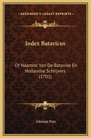 Index Batavicus: Of Naamrol Van De Batavise En Hollandse Schrijvers (1701) - Adriaan Pars